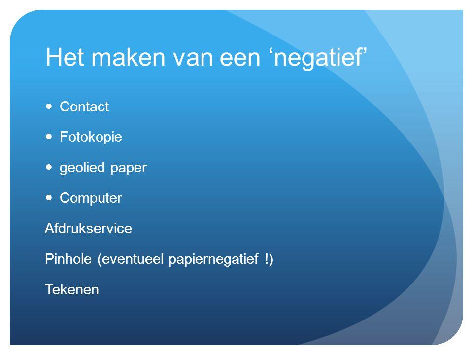 Het maken van een 'negatief' Contact Fotokopie geolied paper Computer Afdrukservice Pinhole (eventueel papiernegatief !) Tekenen
