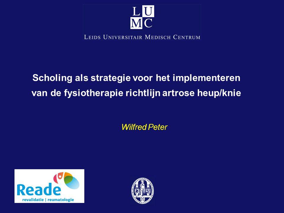 Scholing als strategie voor het implementeren van de fysiotherapie richtlijn artrose heup/knie Wilfred Peter
