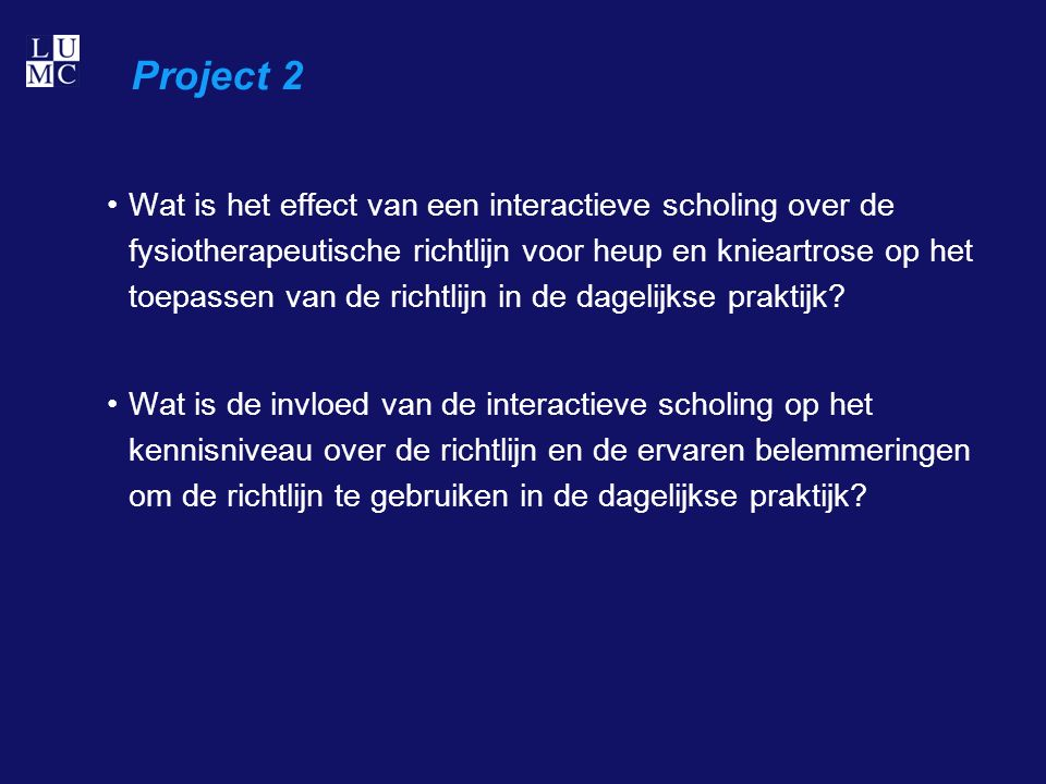 Project 2 Wat is het effect van een interactieve scholing over de fysiotherapeutische richtlijn voor heup en knieartrose op het toepassen van de richtlijn in de dagelijkse praktijk.