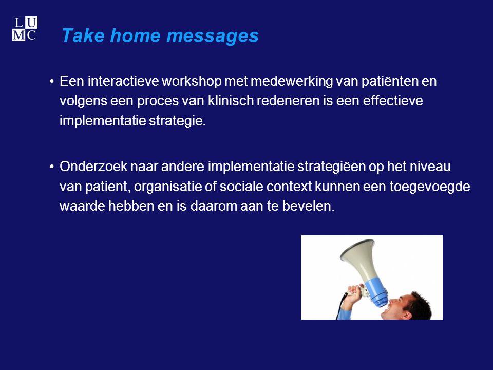 Take home messages Een interactieve workshop met medewerking van patiënten en volgens een proces van klinisch redeneren is een effectieve implementatie strategie.