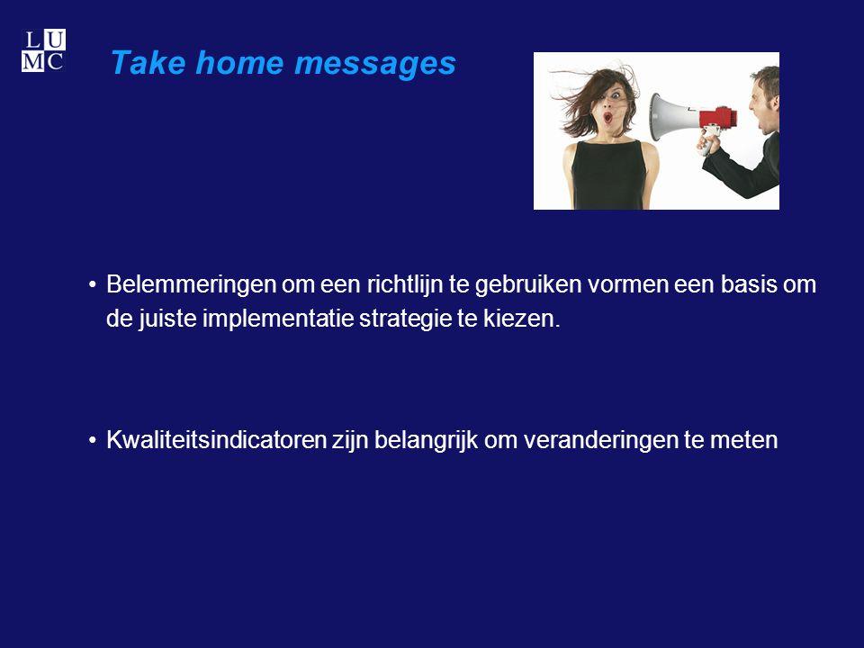 Take home messages Belemmeringen om een richtlijn te gebruiken vormen een basis om de juiste implementatie strategie te kiezen.