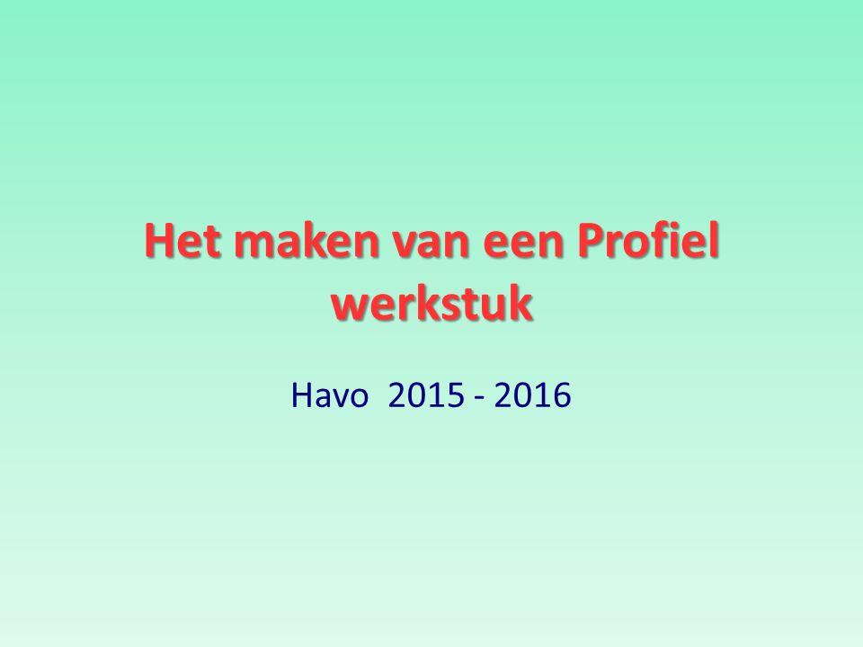 Het maken van een Profiel werkstuk Havo 2015 - 2016