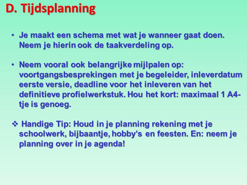 D. Tijdsplanning Je maakt een schema met wat je wanneer gaat doen.