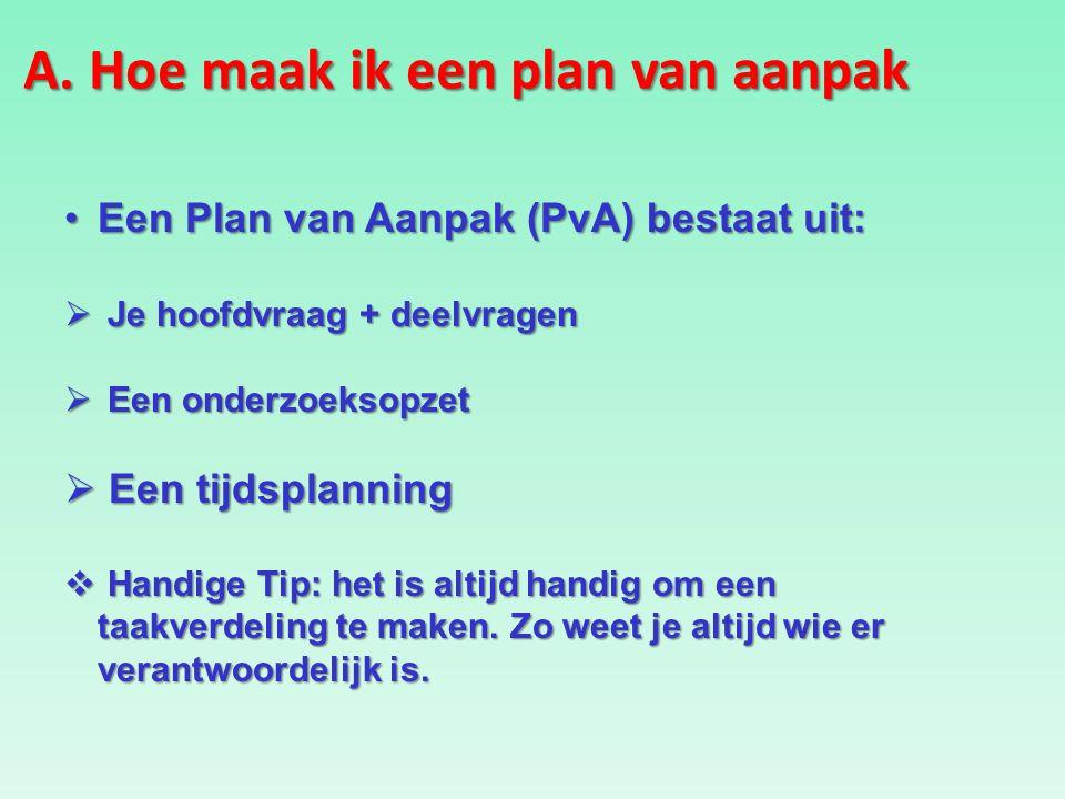 A. Hoe maak ik een plan van aanpak Een Plan van Aanpak (PvA) bestaat uit:Een Plan van Aanpak (PvA) bestaat uit:  Je hoofdvraag + deelvragen  Een ond