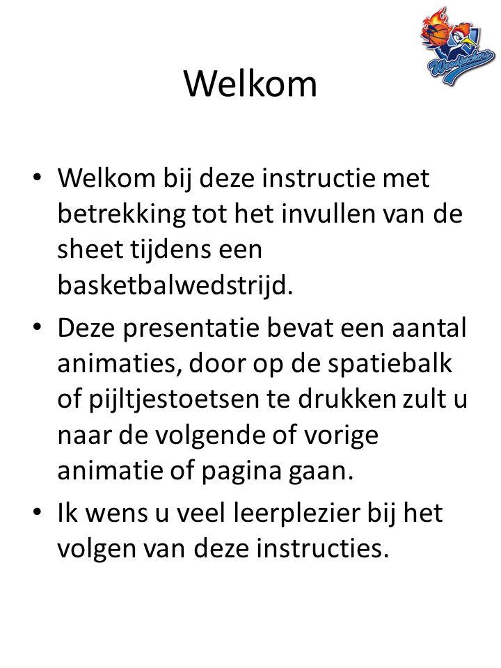 Welkom Welkom bij deze instructie met betrekking tot het invullen van de sheet tijdens een basketbalwedstrijd.