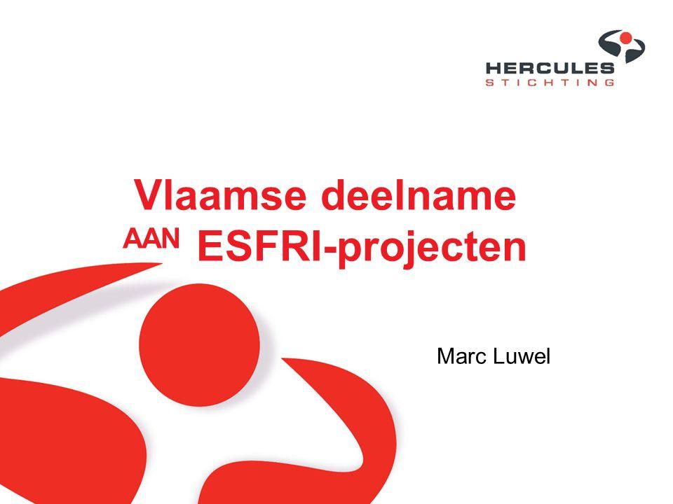 Roadmap and updates ESFRI-Werkgroep (voor Vlaanderen Rudy Herman) 1ste roadmap 2006 / Update 2008 / Update 2010 Kenmerk: Dynamisch proces –Bottom up – onderzoeksgemeenschap stelt voor –Vetting procedure / definitiefase / voorstel / evaluatie –Projecten met te klein draagvlak afgevoerd en nieuwe opgenomen op de updates van de roadmap