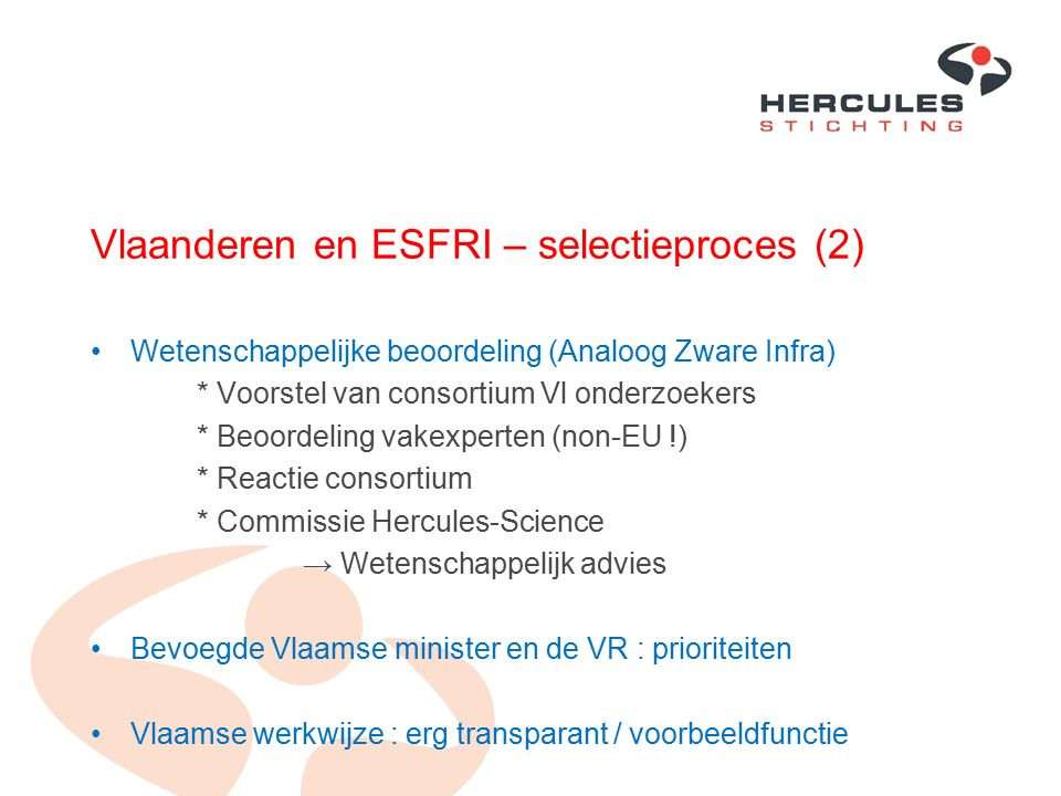 Vlaanderen en ESFRI – selectieproces (2) Wetenschappelijke beoordeling (Analoog Zware Infra) * Voorstel van consortium Vl onderzoekers * Beoordeling v