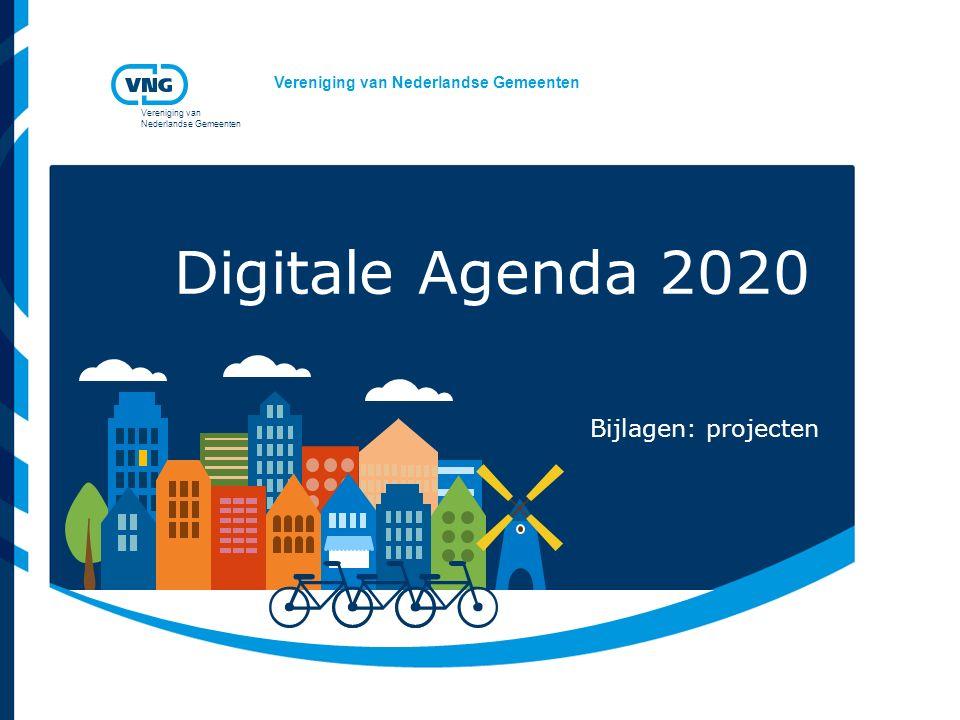 Vereniging van Nederlandse Gemeenten Vereniging van Nederlandse Gemeenten Digitale Agenda 2020 Bijlagen: projecten