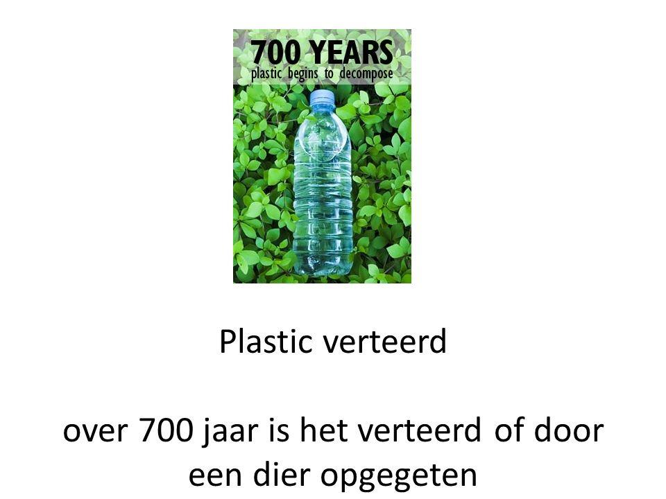 Plastic verteerd over 700 jaar is het verteerd of door een dier opgegeten