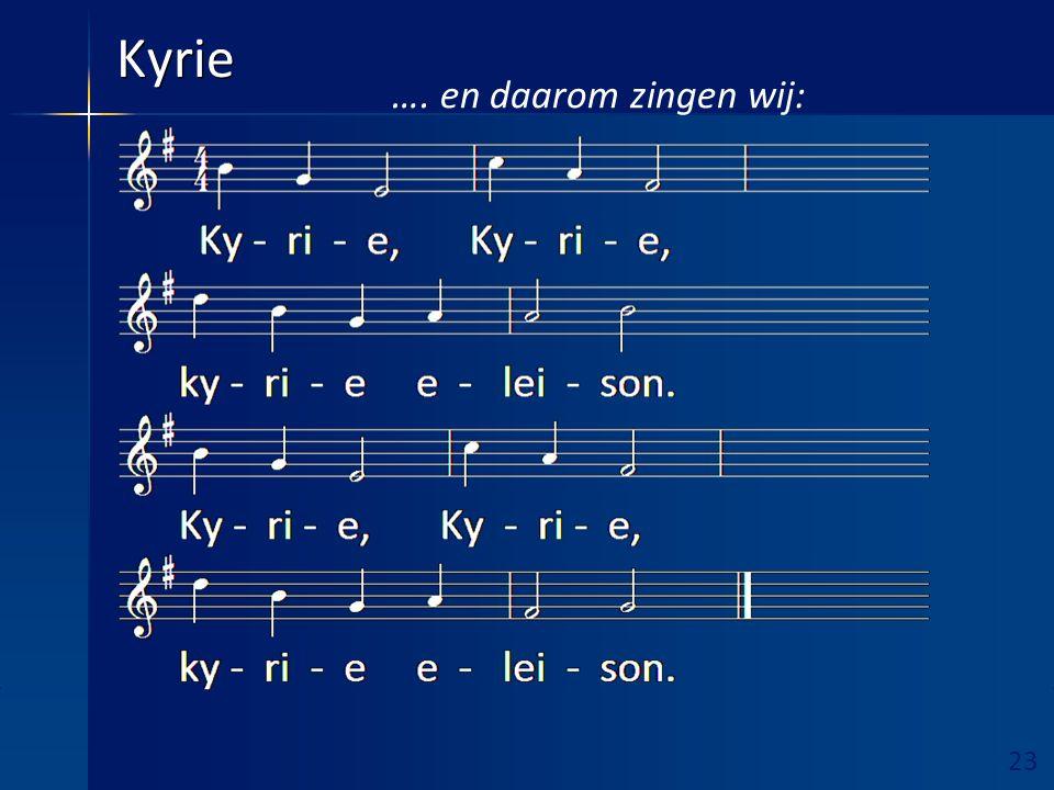 23 Ruimte hieronder vrijhouden! Kyrie …. en daarom zingen wij: