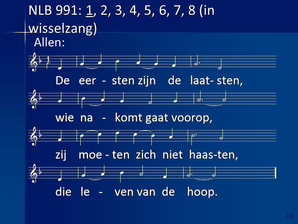 46 Ruimte hieronder vrijhouden! NLB 991: 1, 2, 3, 4, 5, 6, 7, 8 (in wisselzang) Allen: