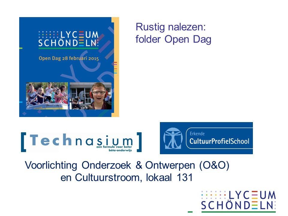 Voorlichting Onderzoek & Ontwerpen (O&O) en Cultuurstroom, lokaal 131 Rustig nalezen: folder Open Dag