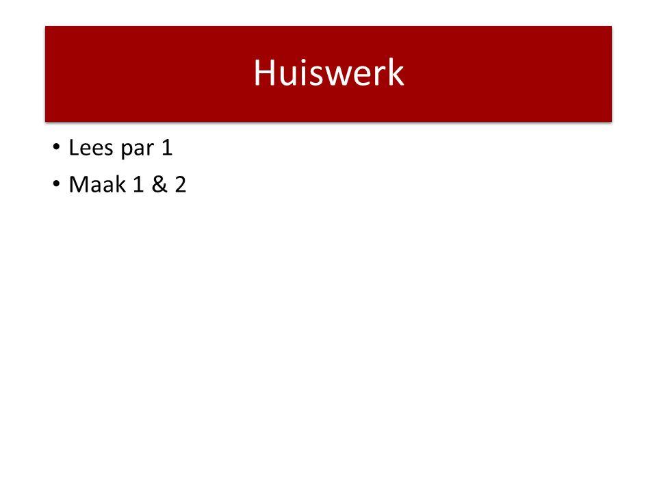 Huiswerk Lees par 1 Maak 1 & 2
