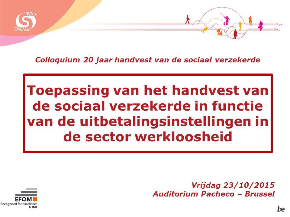 Toepassing van het handvest van de sociaal verzekerde in functie van de uitbetalingsinstellingen in de sector werkloosheid Vrijdag 23/10/2015 Auditorium Pacheco – Brussel Colloquium 20 jaar handvest van de sociaal verzekerde
