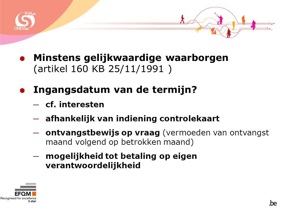  Minstens gelijkwaardige waarborgen (artikel 160 KB 25/11/1991 )  Ingangsdatum van de termijn.