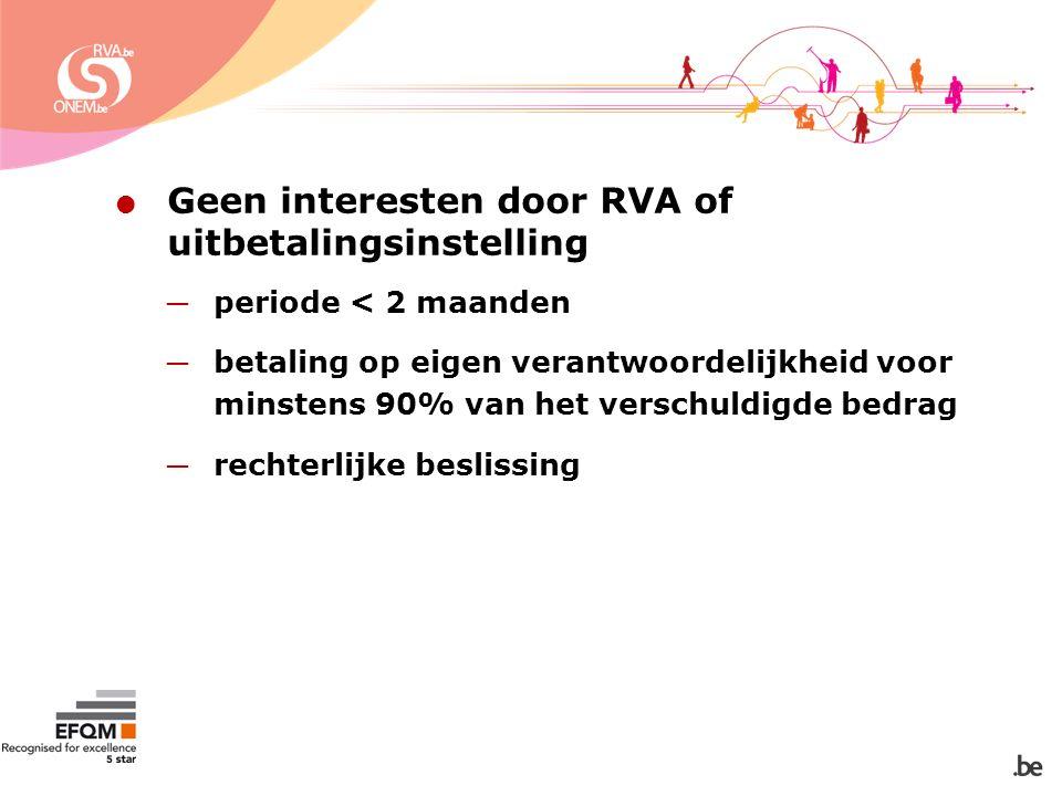  Geen interesten door RVA of uitbetalingsinstelling ─ periode < 2 maanden ─ betaling op eigen verantwoordelijkheid voor minstens 90% van het verschuldigde bedrag ─ rechterlijke beslissing