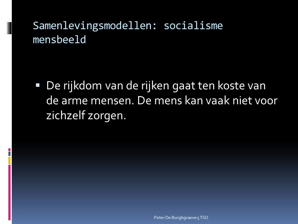 Samenlevingsmodellen: socialisme mensbeeld  De rijkdom van de rijken gaat ten koste van de arme mensen.