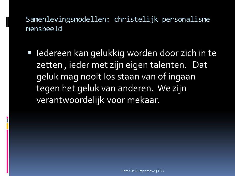 Samenlevingsmodellen: christelijk personalisme mensbeeld  Iedereen kan gelukkig worden door zich in te zetten, ieder met zijn eigen talenten.
