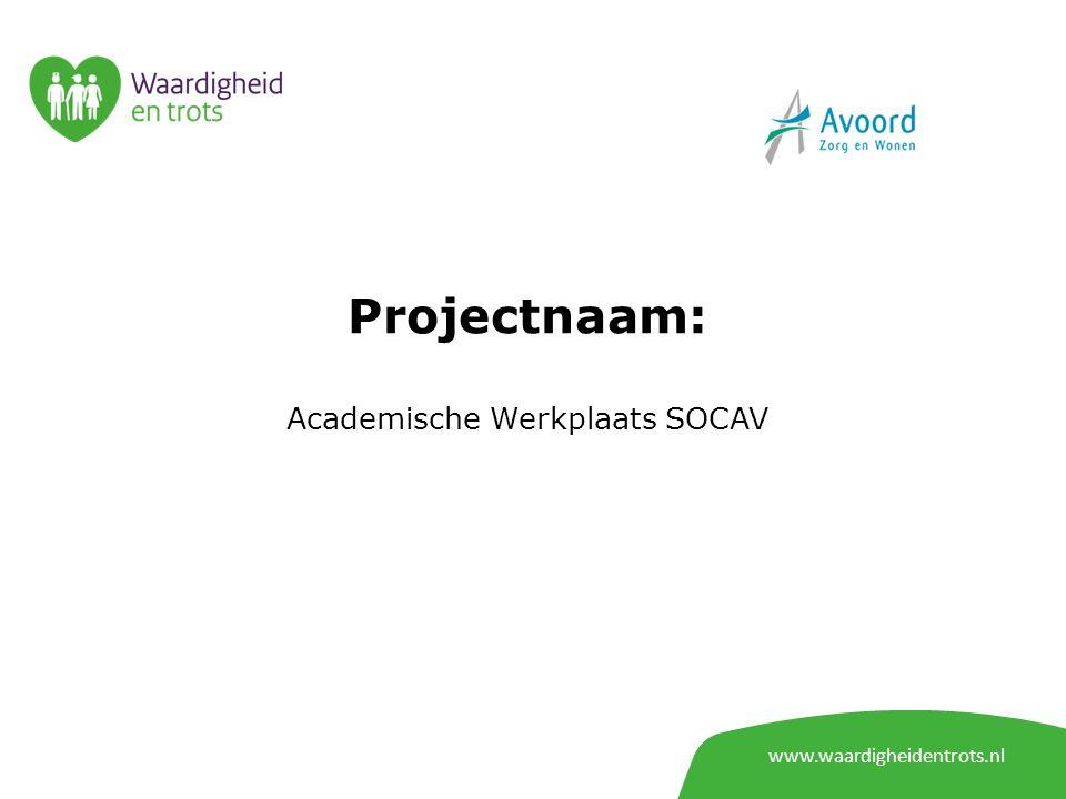 www.waardigheidentrots.nl Projectnaam: Academische Werkplaats SOCAV