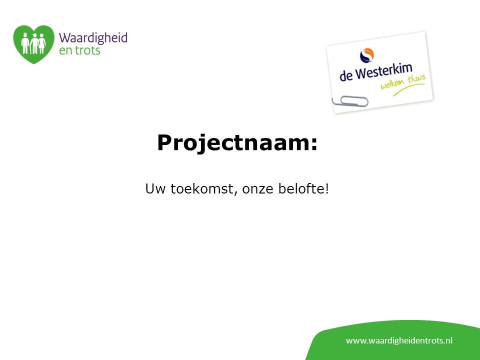 www.waardigheidentrots.nl Projectnaam: Uw toekomst, onze belofte!