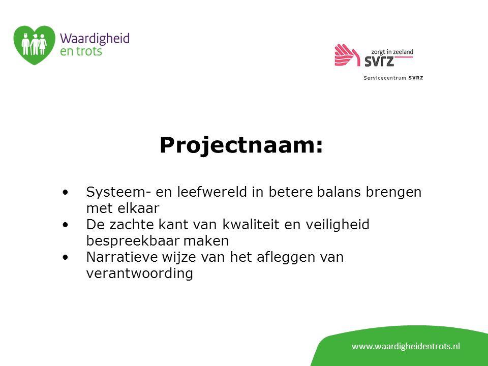 Projectnaam: Systeem- en leefwereld in betere balans brengen met elkaar De zachte kant van kwaliteit en veiligheid bespreekbaar maken Narratieve wijze van het afleggen van verantwoording