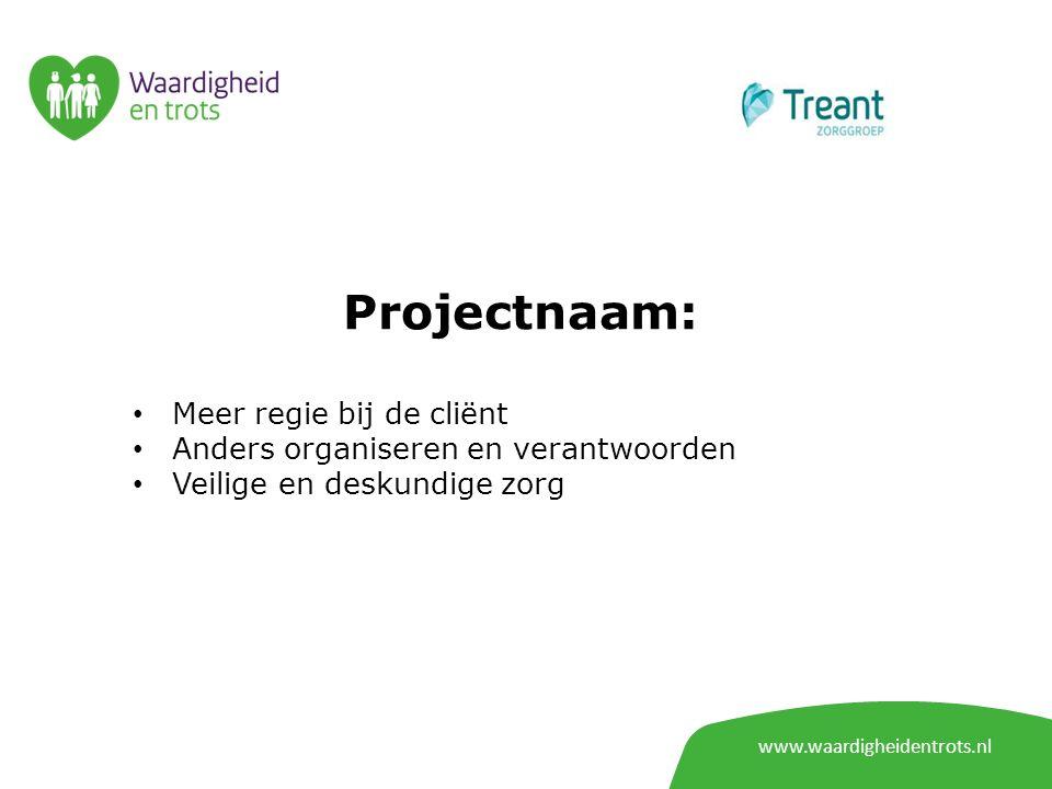 www.waardigheidentrots.nl Projectnaam: Meer regie bij de cliënt Anders organiseren en verantwoorden Veilige en deskundige zorg