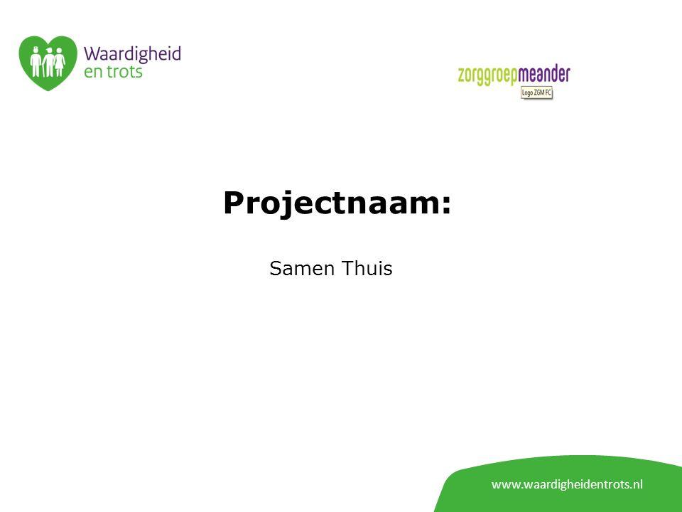 www.waardigheidentrots.nl Projectnaam: Samen Thuis