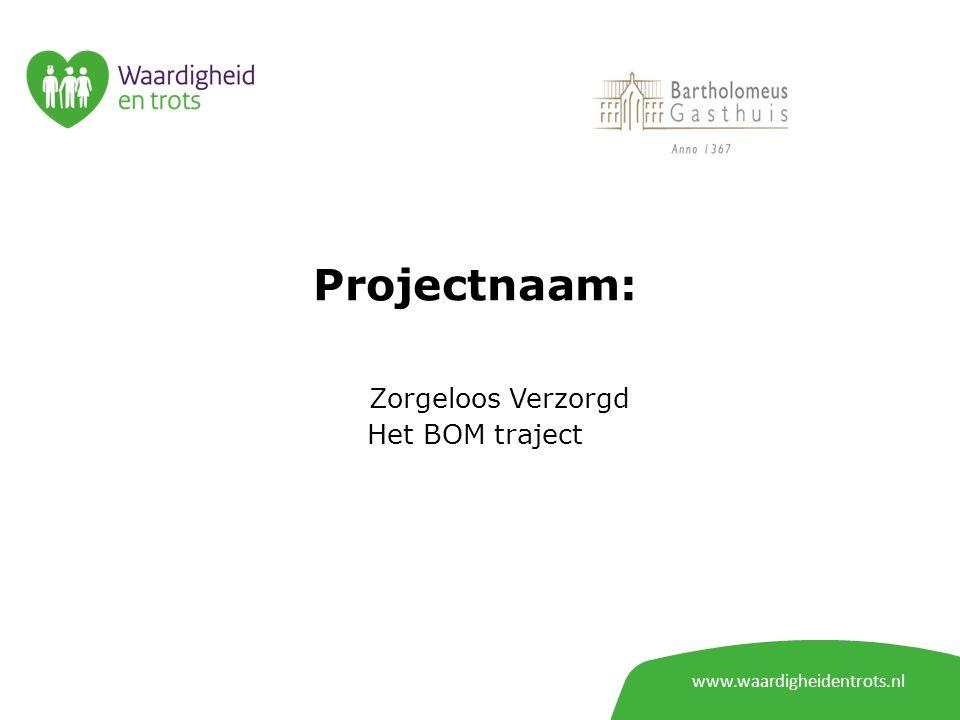 www.waardigheidentrots.nl Projectnaam: Zorgeloos Verzorgd Het BOM traject