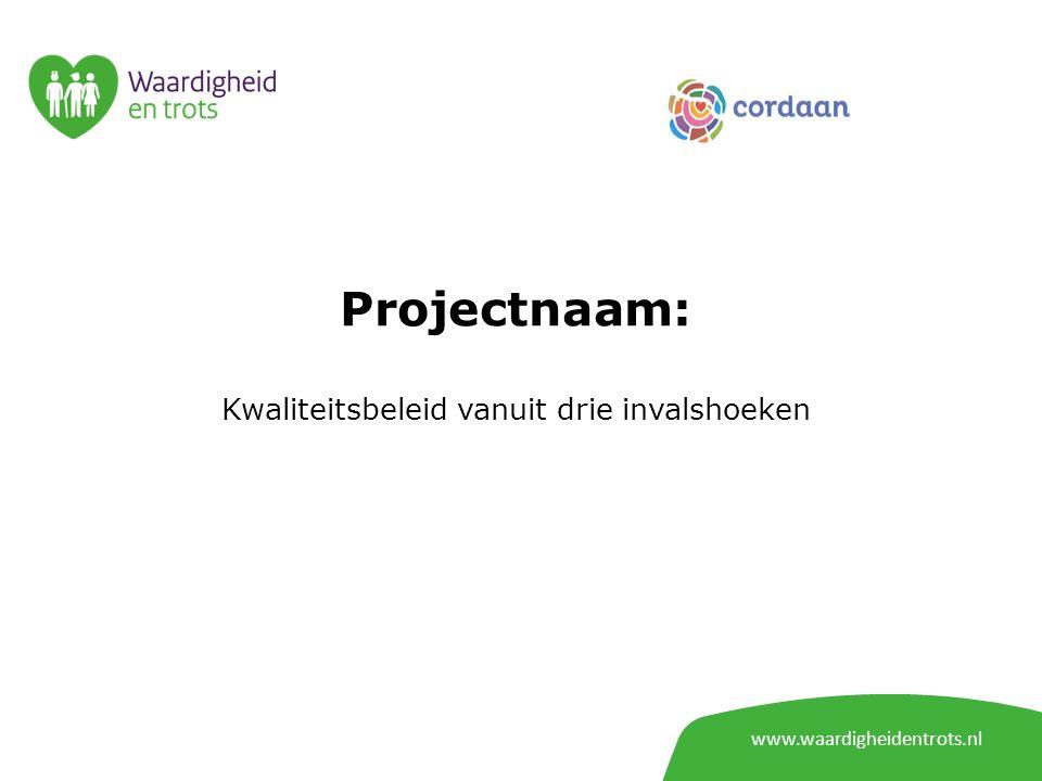 www.waardigheidentrots.nl Projectnaam: Kwaliteitsbeleid vanuit drie invalshoeken