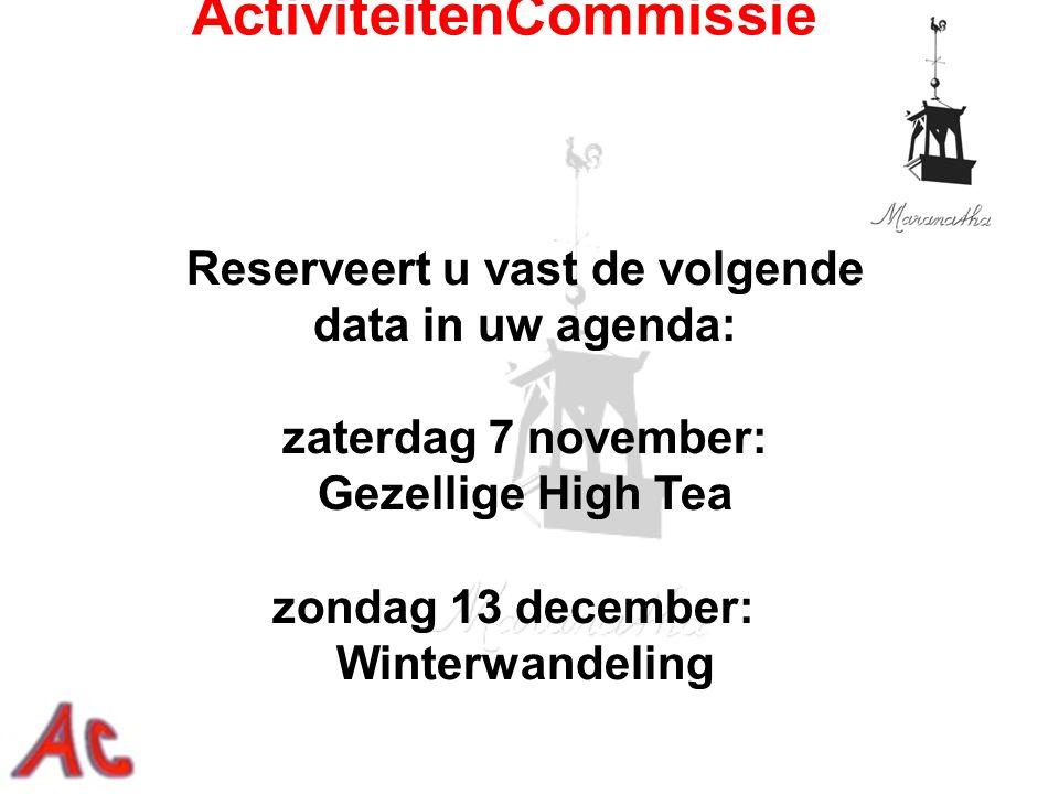 Reserveert u vast de volgende data in uw agenda: zaterdag 7 november: Gezellige High Tea zondag 13 december: Winterwandeling ActiviteitenCommissie