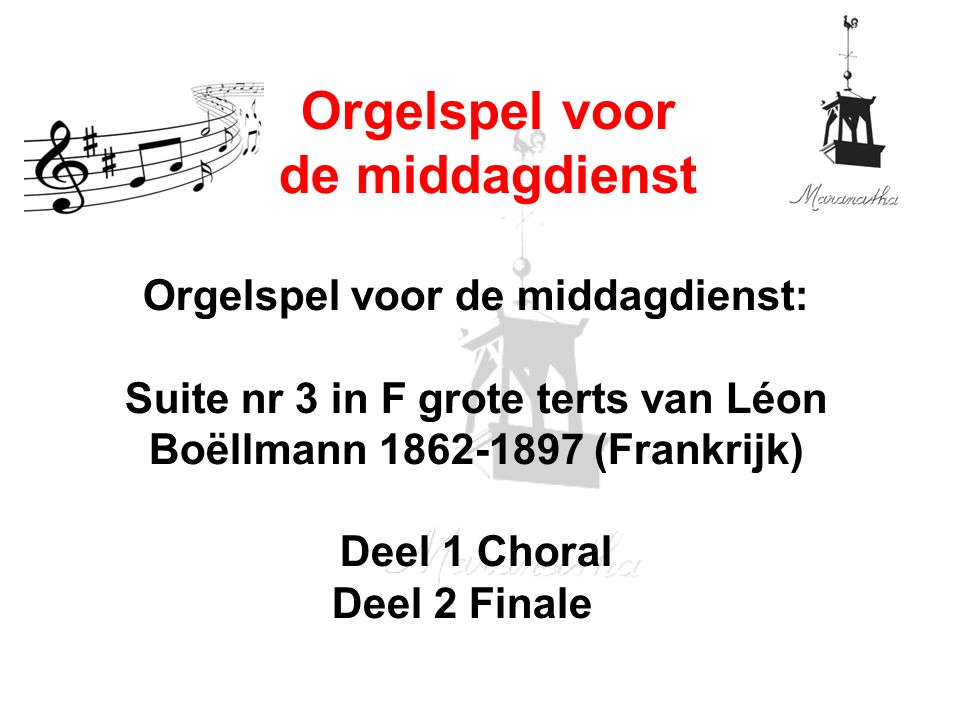 Orgelspel voor de middagdienst: Suite nr 3 in F grote terts van Léon Boëllmann 1862-1897 (Frankrijk) Deel 1 Choral Deel 2 Finale Orgelspel voor de middagdienst
