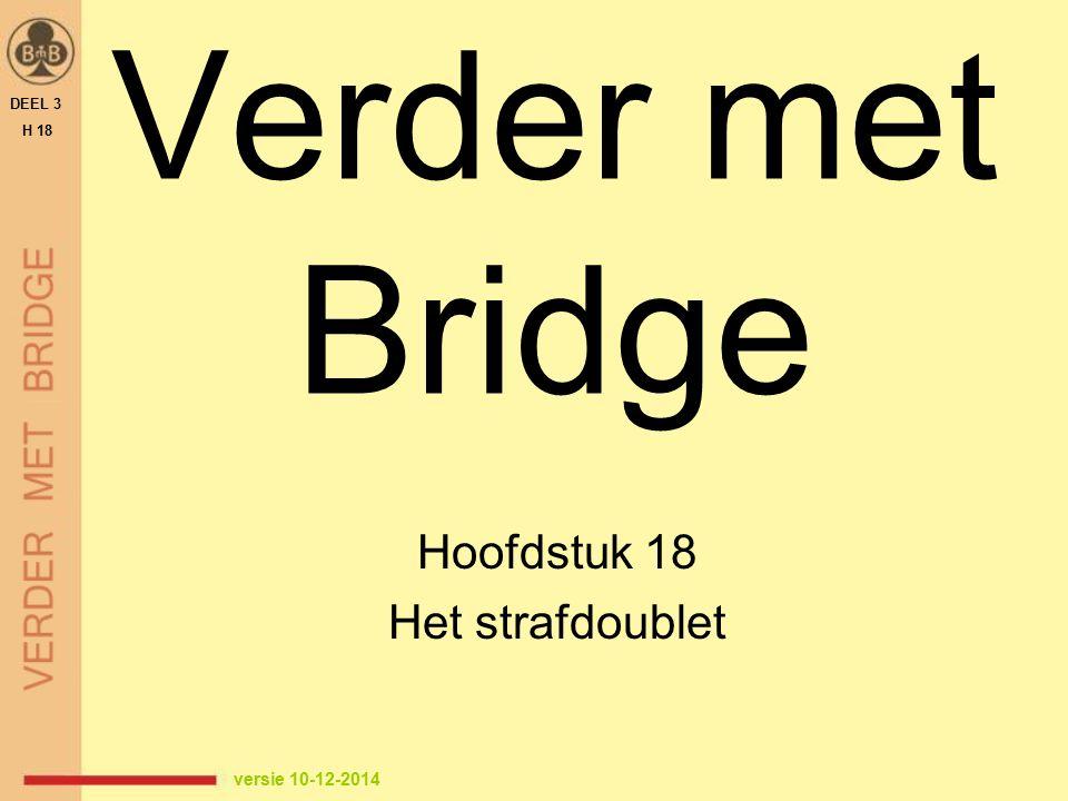 DEEL 3 H 18 STRAF OF INFO: 2 VUISTREGELS EEN DOUBLET IS GEEN STRAFDOUBLET ALS:  de tegenpartij een fit heeft op 2-niveau: 1♦ - (1♠) - 2♦ - (2♠) D:optional, partner mag ook wel passen  je partner nog niet(s) geboden heeft: (1♣) - pas - (1♥) - D: informatief, toont ♦ en ♠ de uitzondering hierop is (4♥) – D: strafdoublet