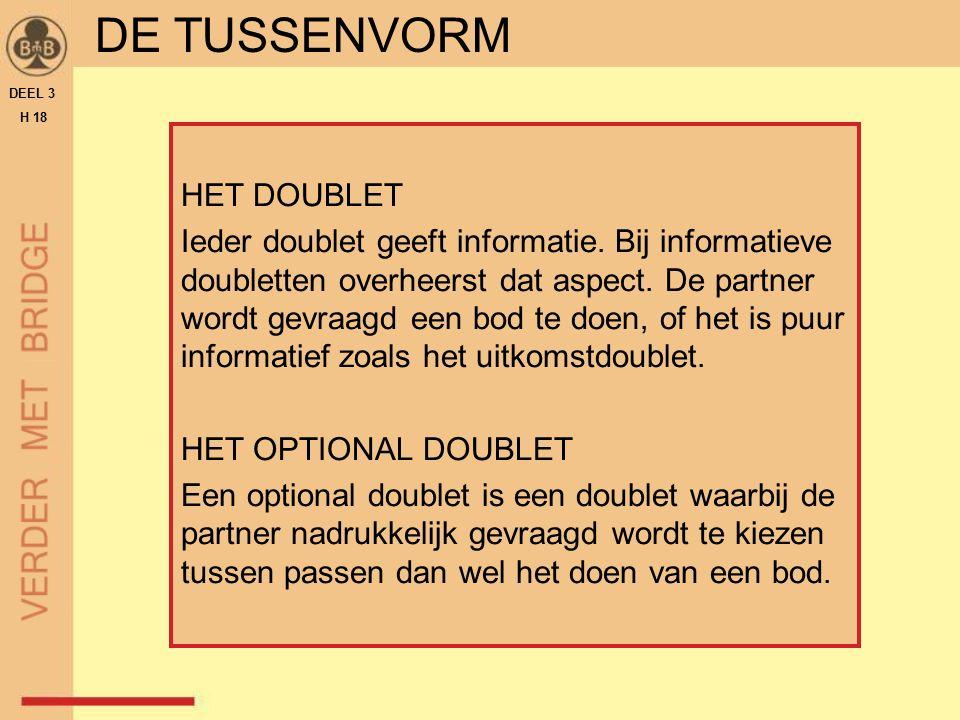 HET DOUBLET Ieder doublet geeft informatie. Bij informatieve doubletten overheerst dat aspect. De partner wordt gevraagd een bod te doen, of het is pu