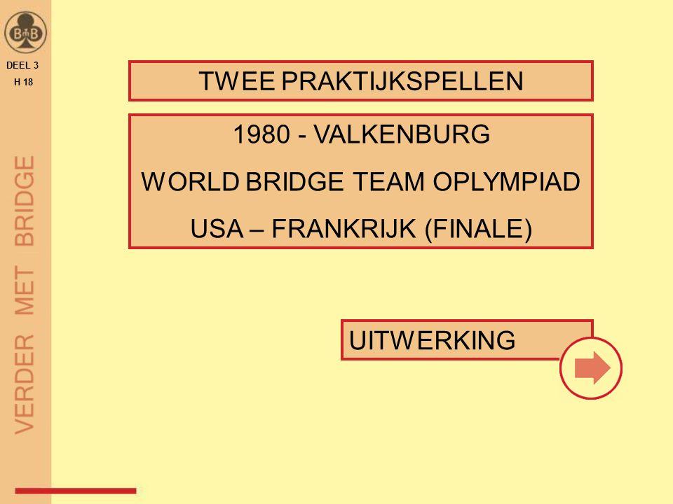 UITWERKING TWEE PRAKTIJKSPELLEN DEEL 3 H 18 1980 - VALKENBURG WORLD BRIDGE TEAM OPLYMPIAD USA – FRANKRIJK (FINALE)