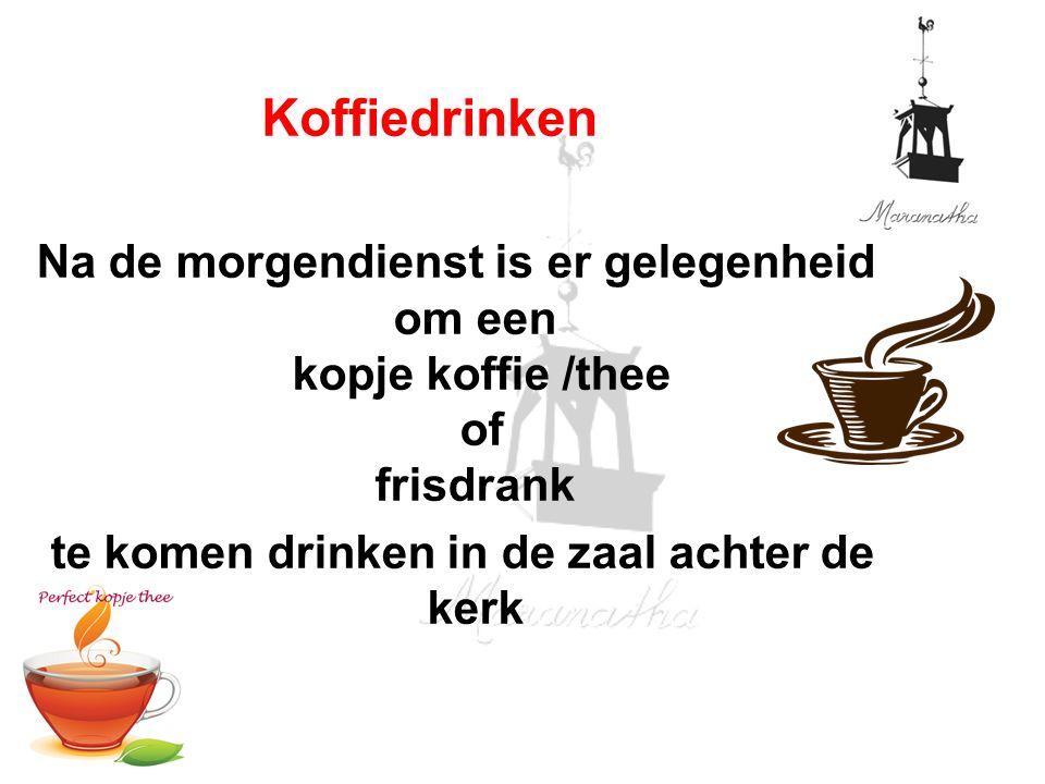 Na de morgendienst is er gelegenheid om een kopje koffie /thee of frisdrank te komen drinken in de zaal achter de kerk Koffiedrinken