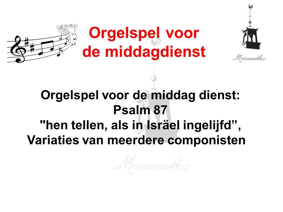 Orgelspel voor de middag dienst: Psalm 87 hen tellen, als in Isräel ingelijfd , Variaties van meerdere componisten Orgelspel voor de middagdienst