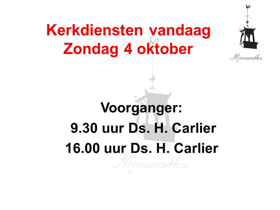 Voorganger: 9.30 uur Ds. H. Carlier 16.00 uur Ds. H. Carlier Kerkdiensten vandaag Zondag 4 oktober