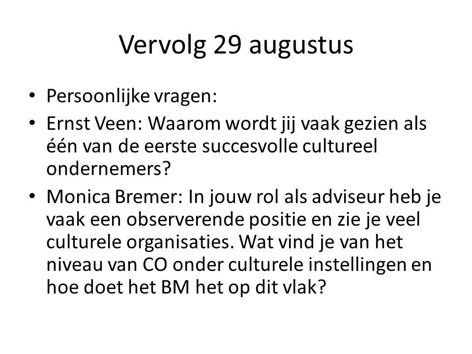 Vervolg 29 augustus Persoonlijke vragen: Ernst Veen: Waarom wordt jij vaak gezien als één van de eerste succesvolle cultureel ondernemers.