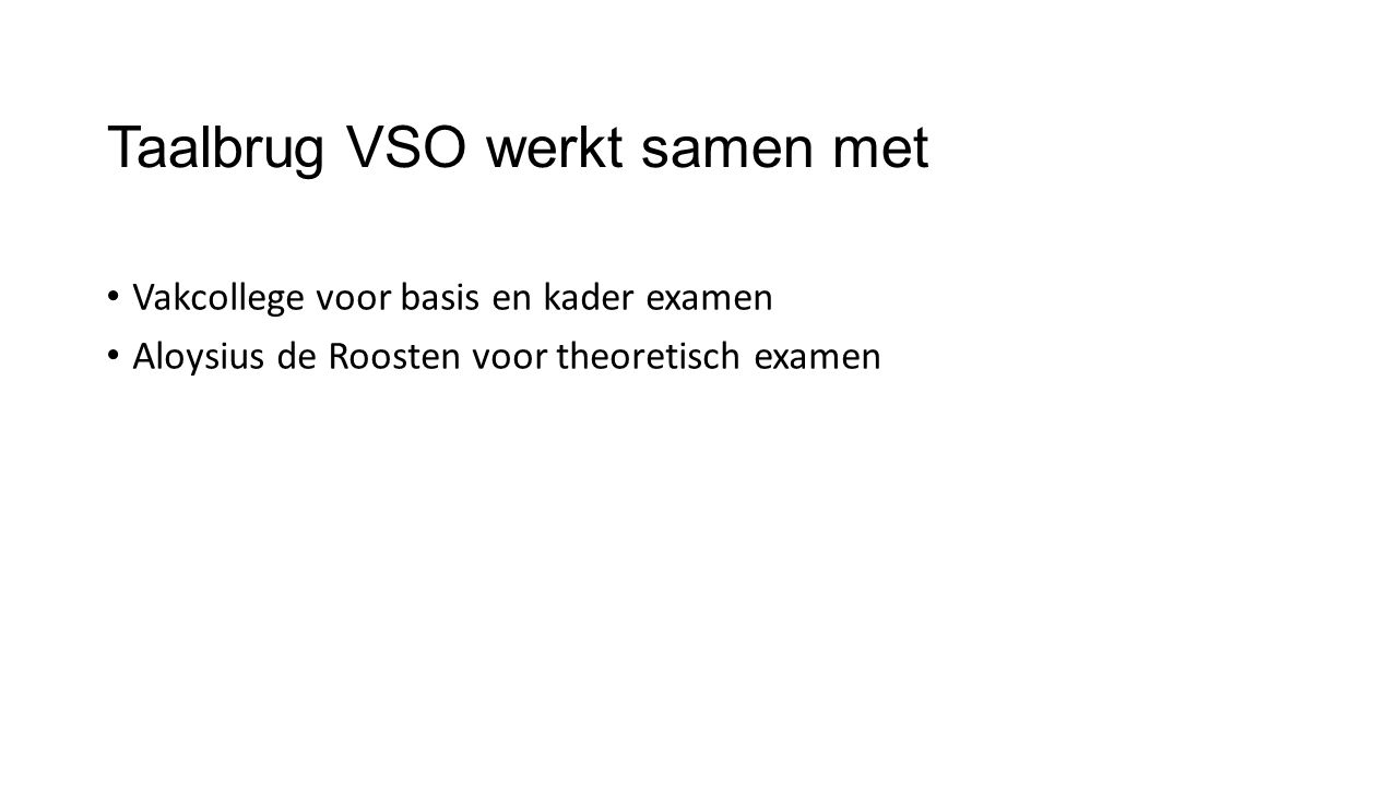 Taalbrug VSO werkt samen met Vakcollege voor basis en kader examen Aloysius de Roosten voor theoretisch examen