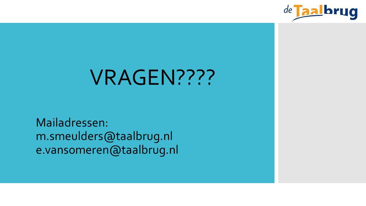 VRAGEN Mailadressen: m.smeulders@taalbrug.nl e.vansomeren@taalbrug.nl