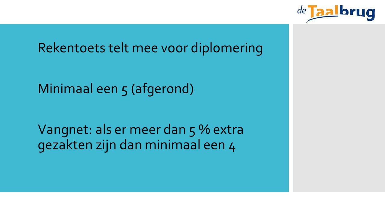Rekentoets telt mee voor diplomering Minimaal een 5 (afgerond) Vangnet: als er meer dan 5 % extra gezakten zijn dan minimaal een 4