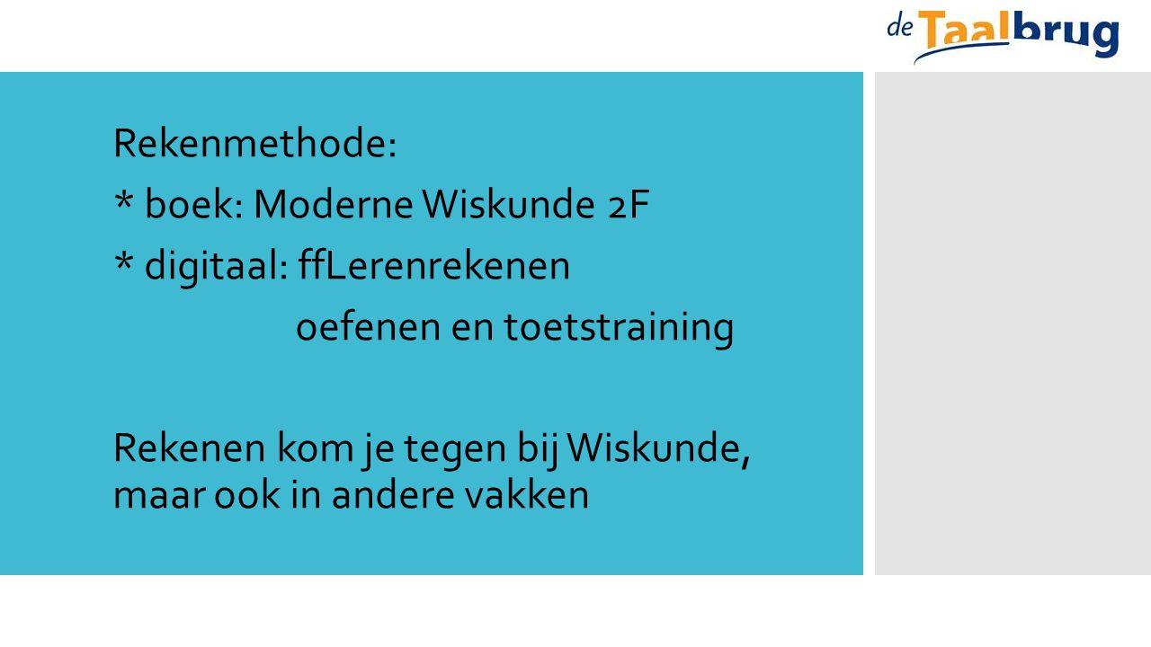 Rekenmethode: * boek: Moderne Wiskunde 2F * digitaal: ffLerenrekenen oefenen en toetstraining Rekenen kom je tegen bij Wiskunde, maar ook in andere vakken