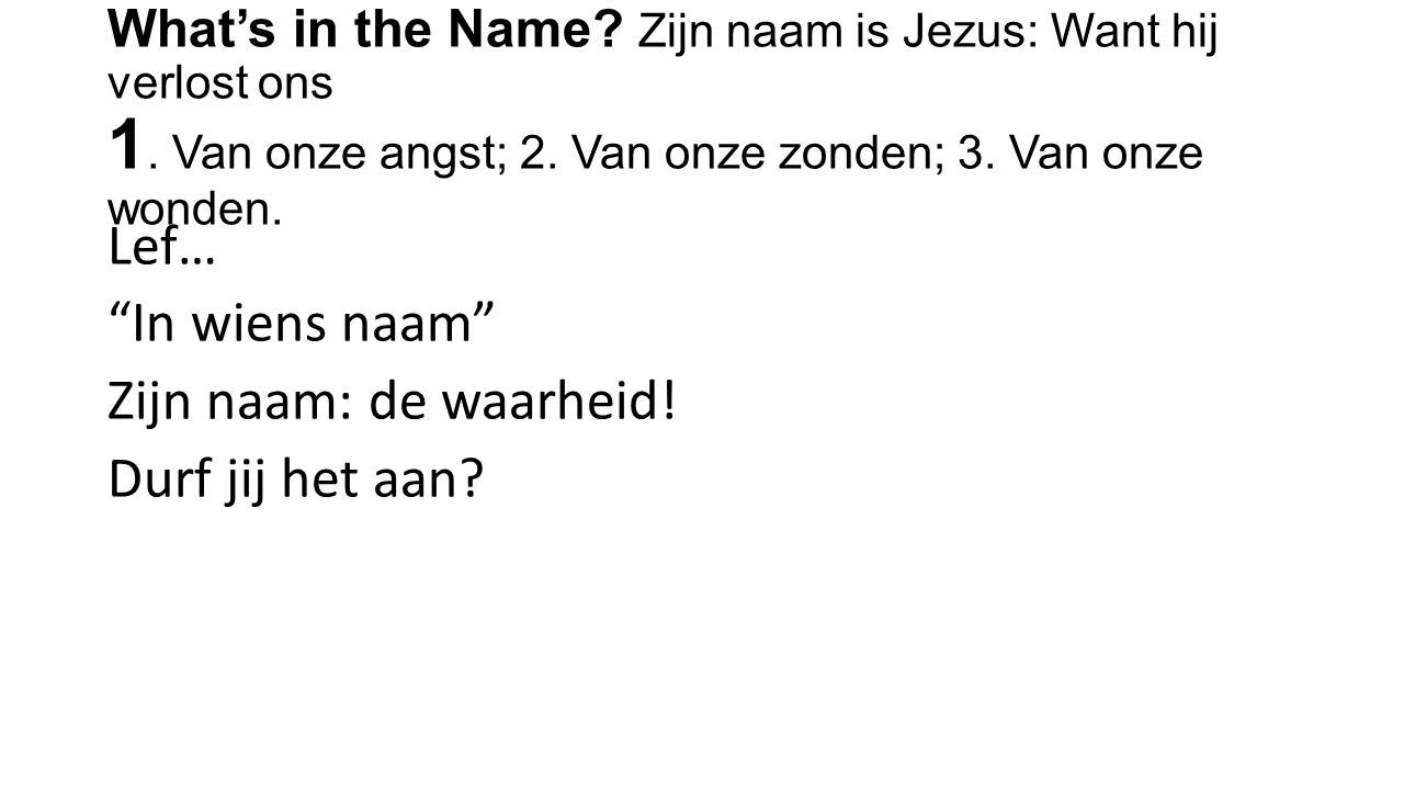 What's in the Name. Zijn naam is Jezus: Want hij verlost ons 1.