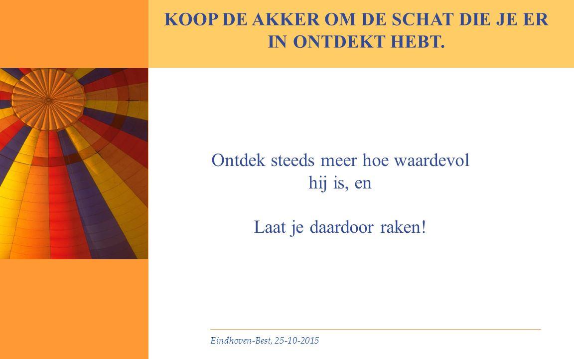 Eindhoven-Best, 25-10-2015 KOOP DE AKKER OM DE SCHAT DIE JE ER IN ONTDEKT HEBT.