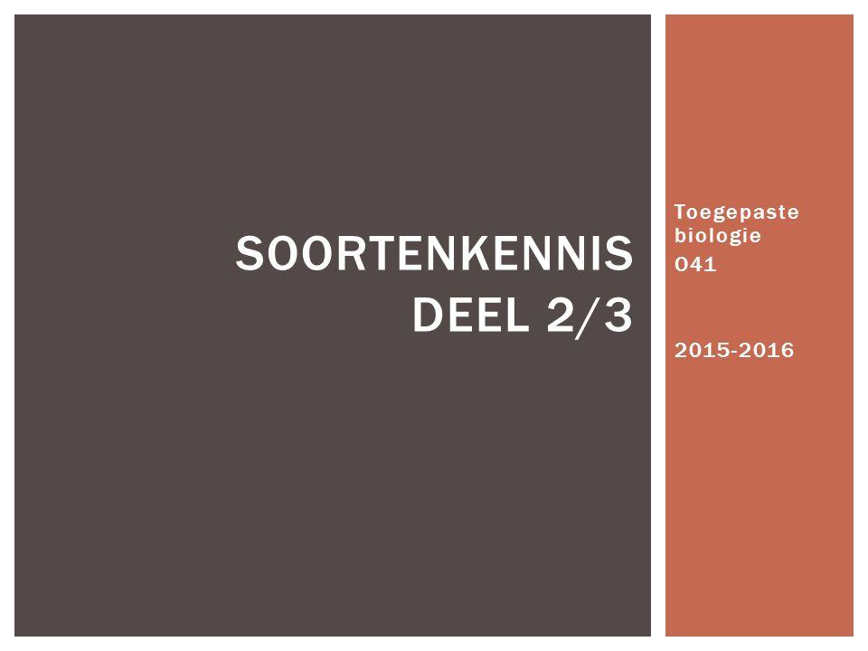 Toegepaste biologie O41 2015-2016 SOORTENKENNIS DEEL 2/3