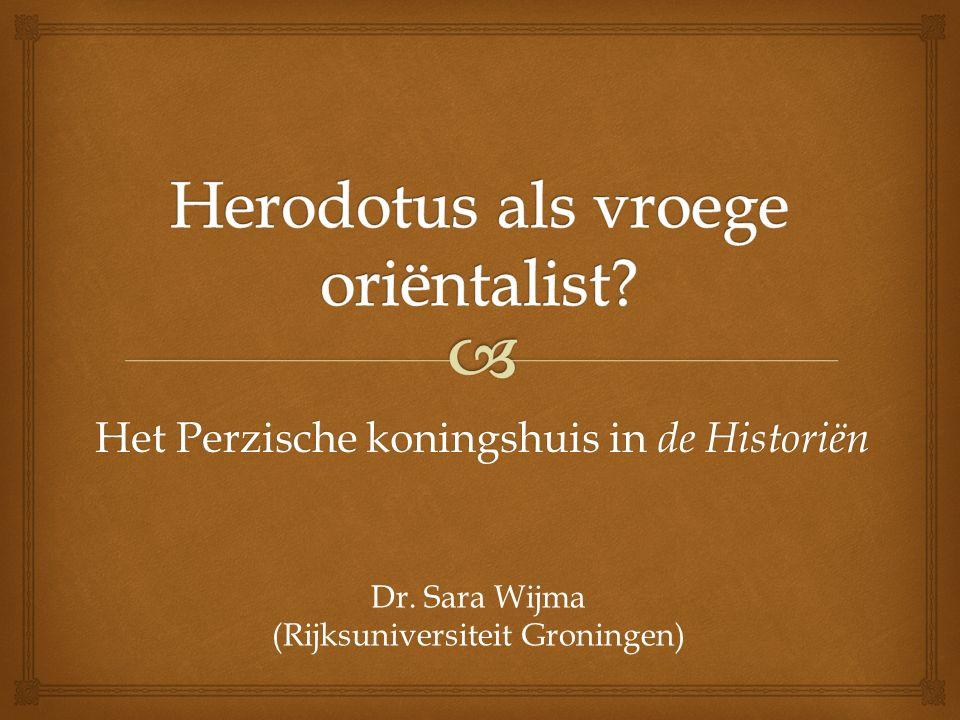 Het Perzische koningshuis in de Historiën Dr. Sara Wijma (Rijksuniversiteit Groningen)