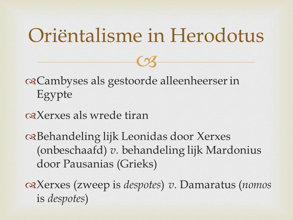   Cambyses als gestoorde alleenheerser in Egypte  Xerxes als wrede tiran  Behandeling lijk Leonidas door Xerxes (onbeschaafd) v. behandeling lijk