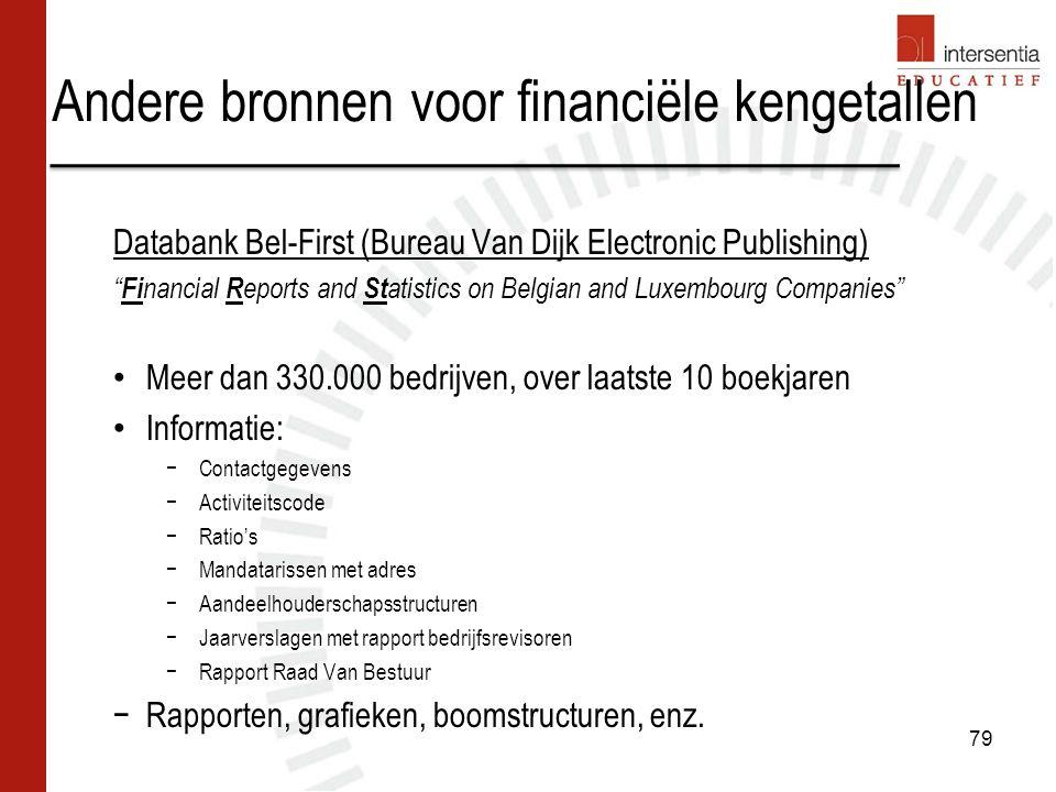 """Andere bronnen voor financiële kengetallen 79 Databank Bel-First (Bureau Van Dijk Electronic Publishing) """" Fi nancial R eports and St atistics on Belg"""