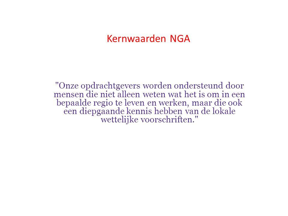 Kernwaarden NGA Onze opdrachtgevers worden ondersteund door mensen die niet alleen weten wat het is om in een bepaalde regio te leven en werken, maar die ook een diepgaande kennis hebben van de lokale wettelijke voorschriften.