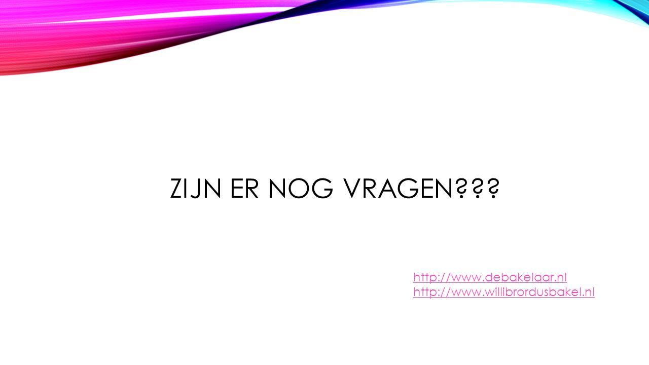 ZIJN ER NOG VRAGEN http://www.debakelaar.nl http://www.willibrordusbakel.nl